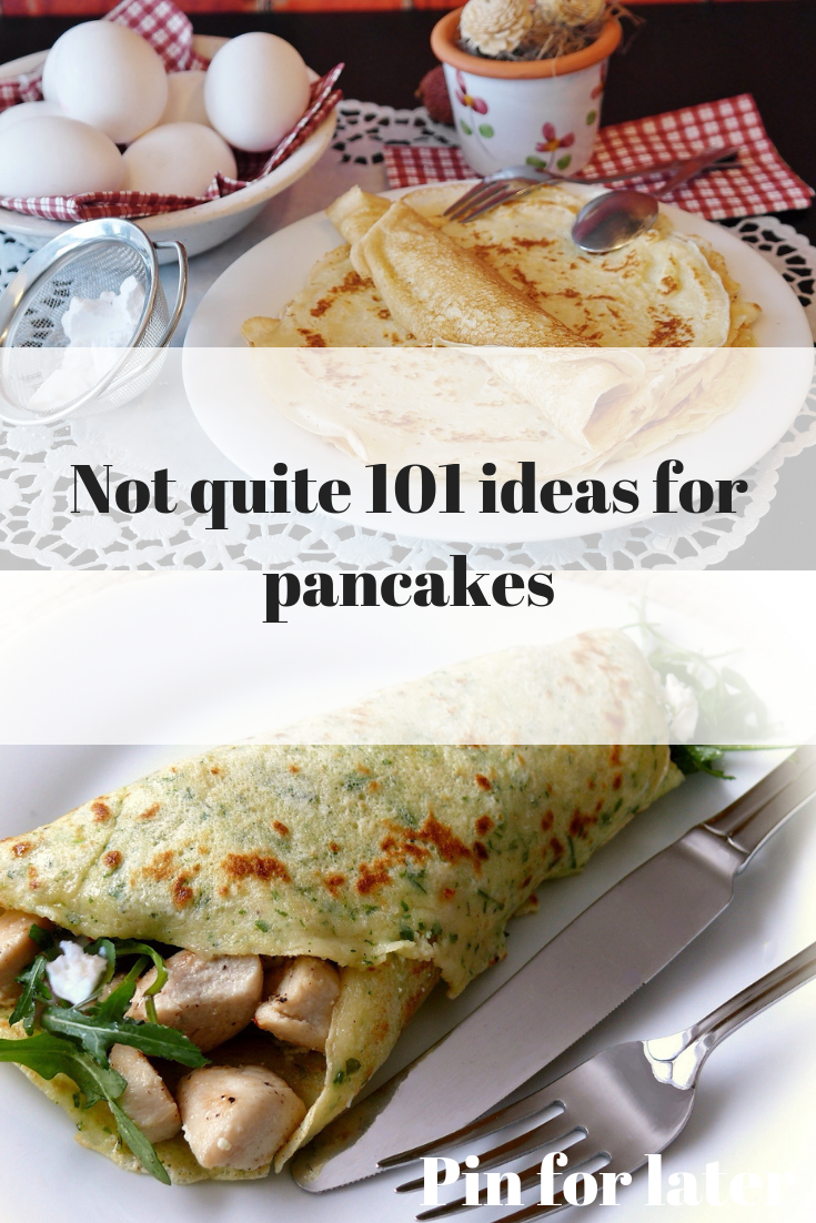 Not quite 101 ideas for pancakes